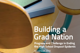 2010 Building a Grad Nation Report: Progress and Challenge in Ending the High School Dropout Epidemic
