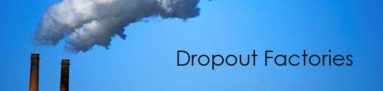 Editorial: Dropout Factories