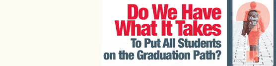 Do We Have What It Takes To Put All Students on the Graduation Path?