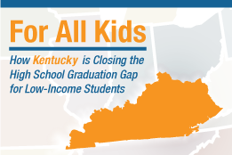 For All Kids, How Kentucky is Closing the High School Graduation Gap for Low-Income Students