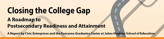Closing the College Gap: A Roadmap to Postsecondary Readiness and Attainment