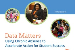 Data Matters: Using Chronic Absence to Accelerate Action for Student Success