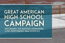 Great American High School Campaign: Reforming the Nation's Remaining Low-Performing High Schools