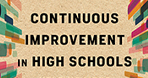 Continuous Improvement in High Schools: Helping More Students Succeed